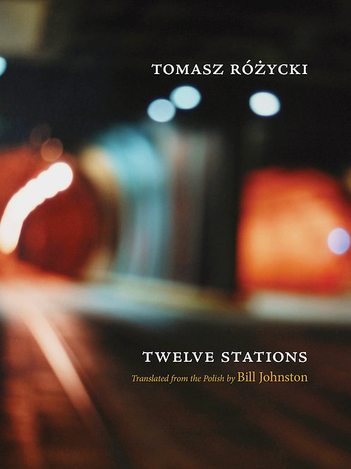 Twelve Stations, by Tomasz Różycki