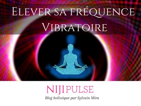 Comment élever sa Fréquence vibratoire