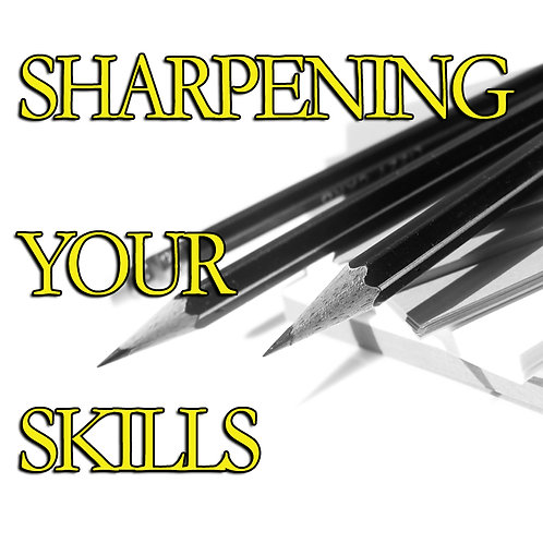 SHARPENING YOUR SKILLS