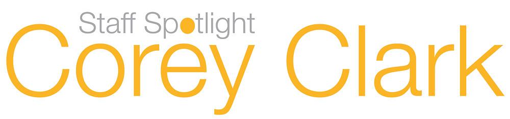 Corey Clark Staff Spotlight