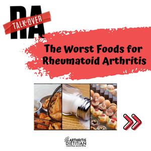 Talk Over RA: The Worst Foods for Rheumatoid Arthritis