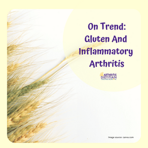 On Trend: Is There A Relationship Between Gluten And Inflammatory Arthritis?