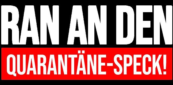 Schriftzug_Ran_an_den_Quarantäne_Speck.