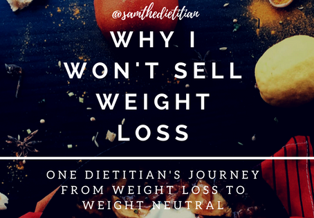 Why I Won't Sell Weight Loss: One Dietitian's Journey from Weight Loss to Weight Neutral