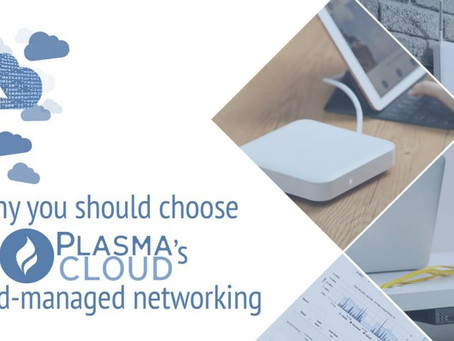 Why choose Plasma Cloud's cloud-managed networking?