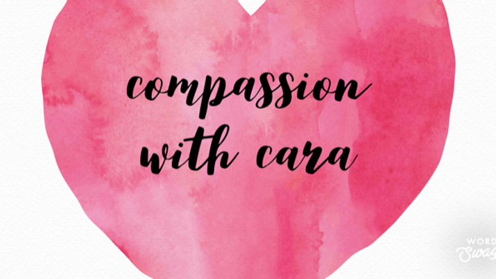 Compassion with Cara