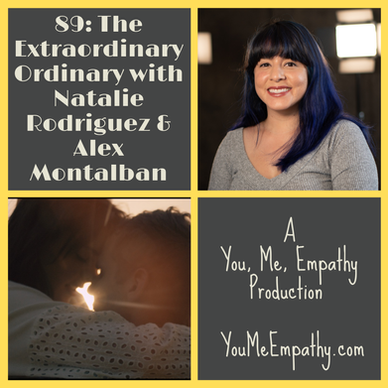 You, Me, Empathy - Episode 89: The Extraordinary Ordinary with Natalie Rodriguez and Alex Montalban