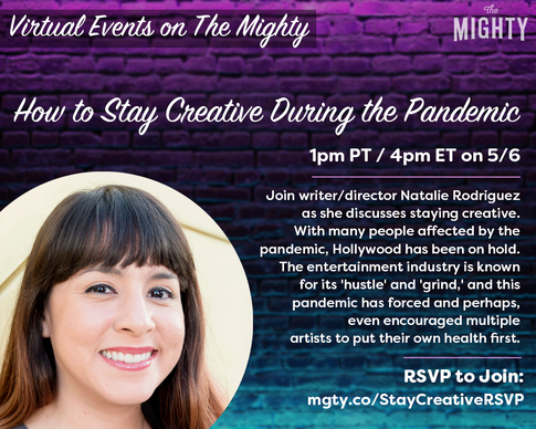 The Mighty: How to Stay Creative During the Pandemic - 5/6 @ 1pm PT / 4pm ET