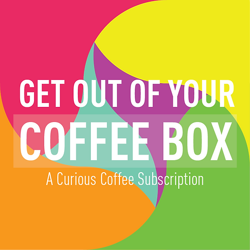 Get Out Of Your Coffee Box!