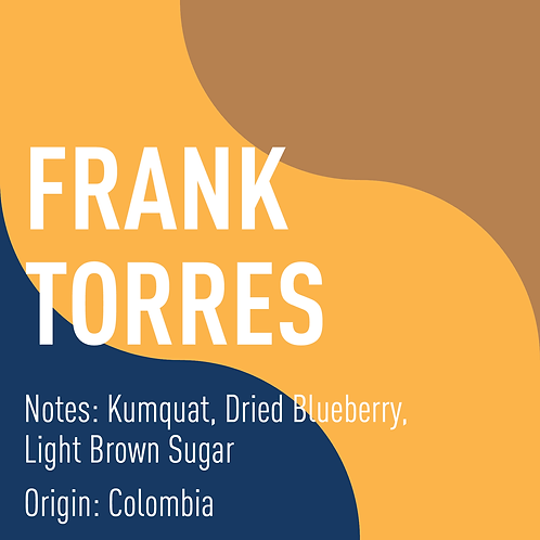 Colombia Frank Torres (notes: Kumquat, Dried Blueberry, Light Brown Sugar)