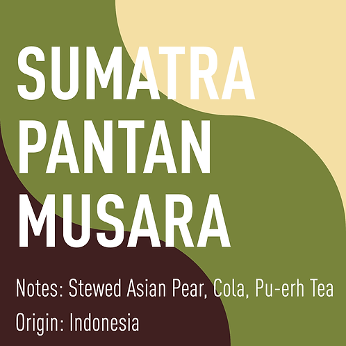 Sumatra Pantan Musara (notes: stewed asian pear, cola, pu-erh tea)