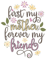 First my Mother forever my friend.jpg