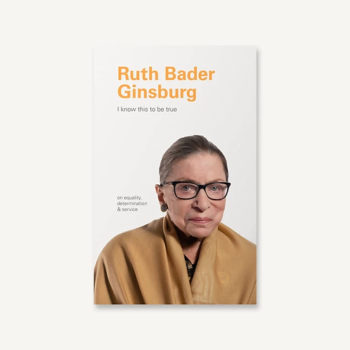 Ruth Bader Ginsburg I know this to be true Book