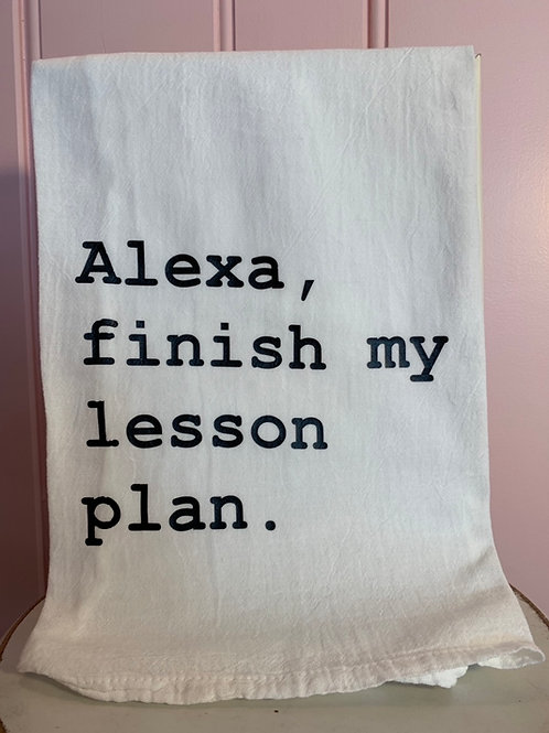 """Alexa, finish my lesson plan."" KitchenTowel"