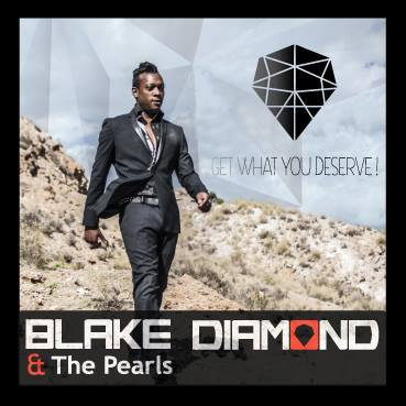 """Get What You Deserve""- Blake Diamond & the Pearls"