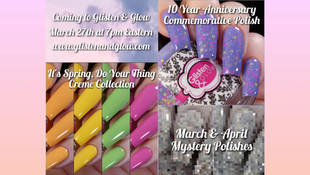 Glisten & Glow's 10 Year Anniversary Polish, Spring Cremes, and March & April Mysteries