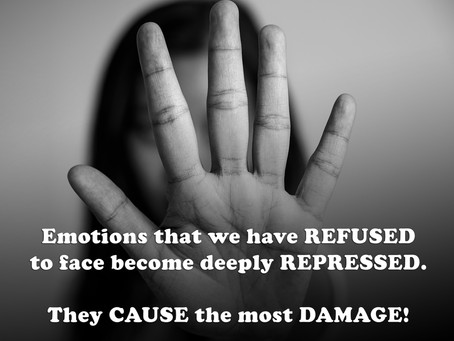 Emotions that we have REFUSED to face become deeply REPRESSED. They CAUSE the most DAMAGE!