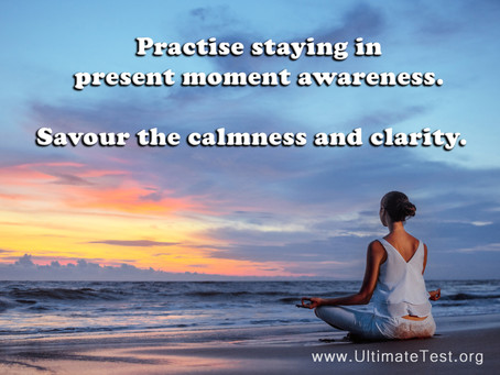 Practise staying in present moment awareness