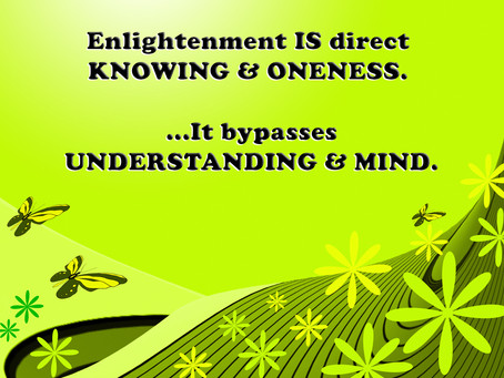 Enlightenment is a direct knowing of oneness...