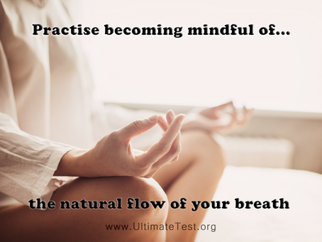Practise becoming mindful of the natural flow of your breath