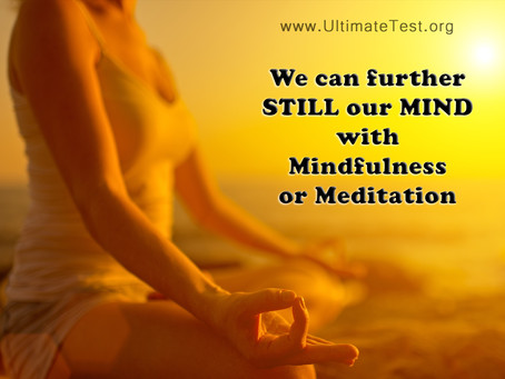 We can further STILL our MIND with Mindfulness or Meditation