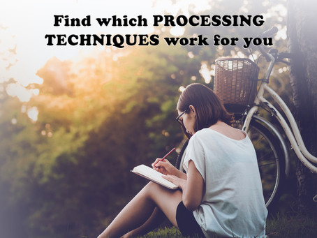 Find which PROCESSING TECHNIQUES work for you