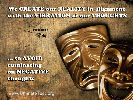 We create our reality in alignment with the vibration of our thoughts