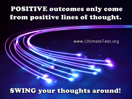 POSITIVE outcomes only come...