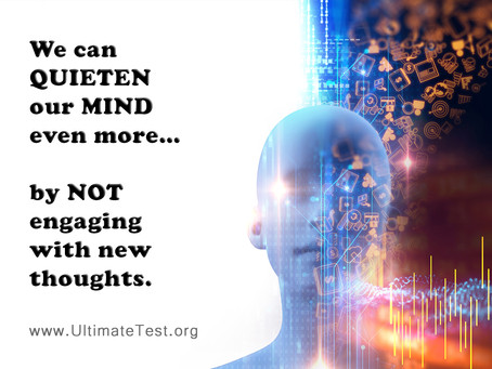 We can QUIETEN our MIND even more… by NOT engaging with new thoughts.