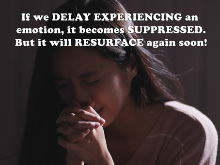 (Challenge 2 - Page 21) If we DELAY EXPERIENCING an emotion, it becomes SUPPRESSED.