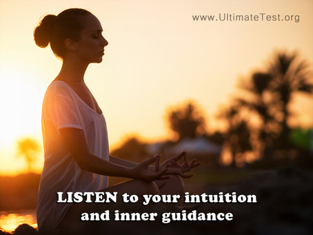LISTEN to your intuition and inner guidance