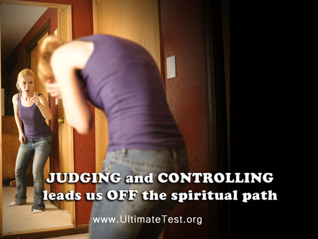 JUDGING and CONTROLLING leads us OFF the spiritual path