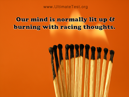 Our mind is normally lit up & burning with racing thoughts.