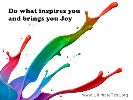 Do what inspires you and brings you Joy