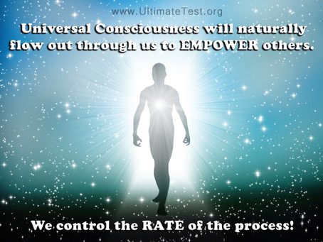 Universal Consciousness will naturally flow out through us