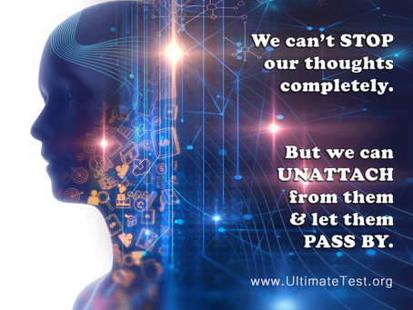 We can't stop our thoughts completely, but we can unattach from them and let them pass by