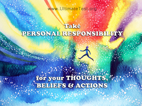 Take PERSONAL RESPONSIBILITY for your THOUGHTS, BELIEFS & ACTIONS
