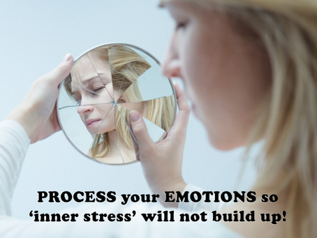 PROCESS your EMOTIONS so 'inner stress' will not build up!