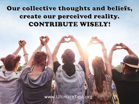 Our collective thoughts and beliefs, create our perceived reality