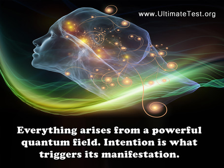 Everything arises from a powerful quantum field. Intention is what triggers its manifestation.