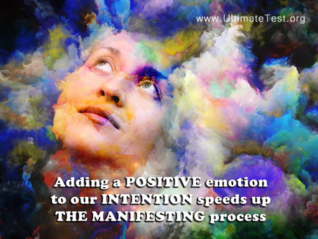 Adding a POSITIVE emotion to our INTENTION speeds up the MANIFESTING process