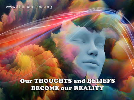 Our THOUGHTS and BELIEFS BECOME our REALITY