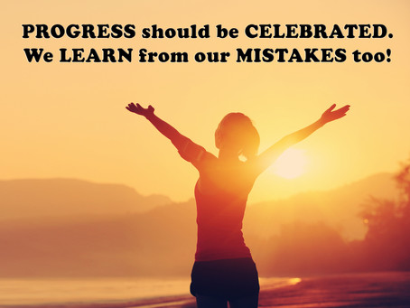 (Challenge 1 - Page 15) PROGRESS should be CELEBRATED. We LEARN from our MISTAKES too!