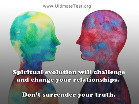 Spiritual evolution will challenge your personal relationships. Don't surrender your truth.