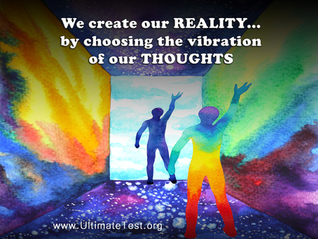 We create our REALITY... by choosing the vibration of our THOUGHTS