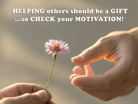 (Challenge 1 - Page 9) HELPING others should be a GIFT ...so CHECK your MOTIVATION!