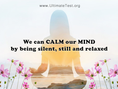 We can CALM our MIND by being silent, still and relaxed