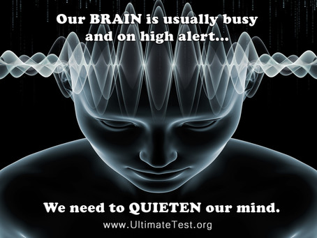 Our BRAIN is usually busy and on high alert... We need to QUIETEN our mind.