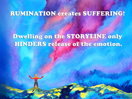 (Challenge 2 - Page 13) RUMINATION creates SUFFERING! Dwelling on the STORYLINE HINDERS release.