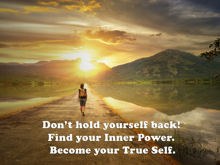 Don't hold yourself back! Find your Inner Power. Become your True Self.